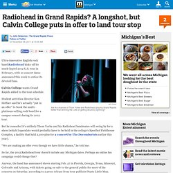 Radiohead in Grand Rapids? A longshot, but Calvin College puts in offer to land tour stop