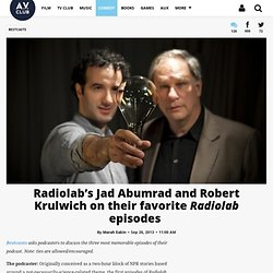 Radiolab's Jad Abumrad and Robert Krulwich on their favorite Radiolab episodes