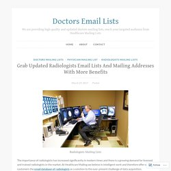 Grab Updated Radiologists Email Lists And Mailing Addresses With More Benefits – Doctors Email Lists