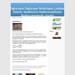 QuadriRotor « Digiscopie Digiscope Robotique Ludique Robots Modélisme Radiomodélisme Radiocommande Jouets