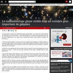Le radiotéléscope géant révèle déjà un nombre plus important de galaxies