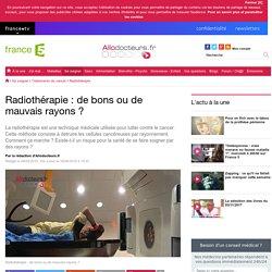 Radiothérapie : de bons ou de mauvais rayons ?