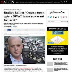 "Radley Balko: ""Once a town gets a SWAT team you want to use it"""