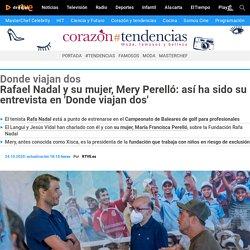 Rafael Nadal y Mery Perelló: así ha sido su entrevista en 'Donde viajan dos'