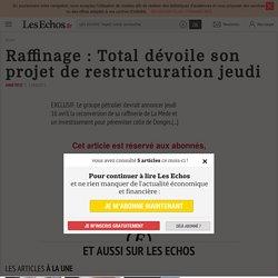 Raffinage : Total dévoile son projet de restructuration jeudi - Les Echos