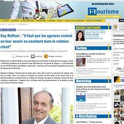 """Guy Raffour : """"Il faut que les agences croient en leur avenir en excellant da..."""