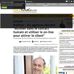 """Raffour : les agences doivent """"exceller dans le contact humain et utiliser le on-line pour attirer le client"""""""