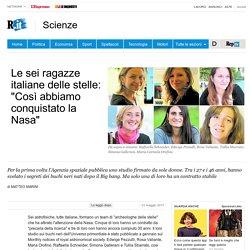 """Le sei ragazze italiane delle stelle: """"Così abbiamo conquistato la Nasa"""""""