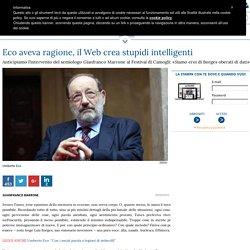 Eco aveva ragione, il Web crea stupidi intelligenti