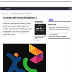 Trik Rahasia Terbaru Paket Internet Super Murah XL