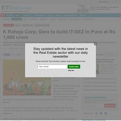 K Raheja Corp, Gera to build IT-SEZ in Pune at Rs 1,000 crore - India Property Journal