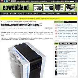 Raijintek Aeneas : Un nouveau Cube Micro ATX