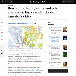 How railroads, highways and other man-made lines racially divide America's cities