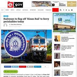 Railways to flag off 'Kisan Rail' to ferry perishables today - eGov Magazine