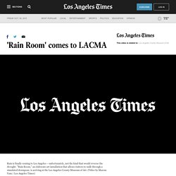 Rain Room comes to LACMA