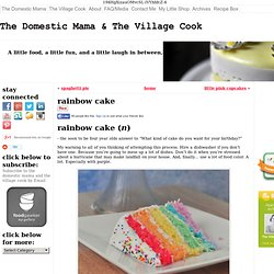 rainbow cake - The Domestic Mama & The Village CookThe Domestic Mama & The Village Cook