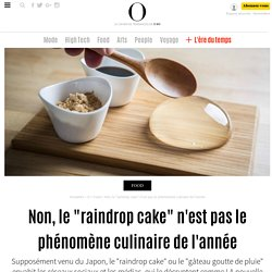 """Non, le """"raindrop cake"""" n'est pas le phénomène culinaire de l'année"""