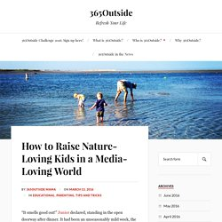 How to Raise Nature-Loving Kids in a Media-Loving World – 365Outside