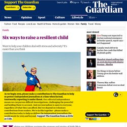 Six ways to raise a resilient child