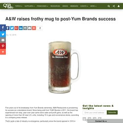 A&W raises frothy mug to post-Yum Brands success