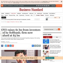 OYO raises $1 bn from investors led by Softbank; firm now valued at $5 bn