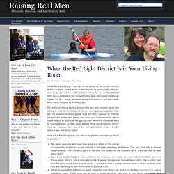 Raising Real Men » Blog Archive » When the Red Light District is in Your Living Room