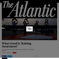 What Good Is 'Raising Awareness?' - The Atlantic