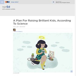 A Plan For Raising Brilliant Kids, According to Science : NPR Ed