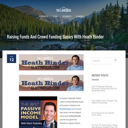 Raising Funds And Crowd Funding Basics With Heath Binder - The Land Geek