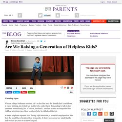 Mickey Goodman: Are We Raising a Generation of Helpless Kids?