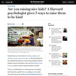 Are you raising nice kids? A Harvard psychologist gives 5 ways to raise them ...