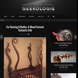 For Raising Cthulhu: A Wood Carved Tentacle Crib - Geekologie