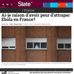 Ai-je raison d'avoir peur d'attraper Ebola en France?