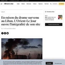 En raison du drame survenu au Liban, L'Orient-Le Jour ouvre l'intégralité de son site
