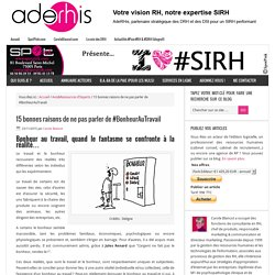 15 bonnes raisons de ne pas parler de #BonheurAuTravail - I love SIRH
