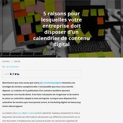 5 raisons d'avoir un calendrier de contenu digital