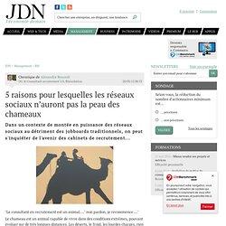 5 raisons pour lesquelles les réseaux sociaux n'auront pas la peau des chameaux par Alexandre Renoult - Chronique Management
