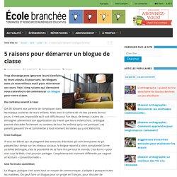 5 raisons pour démarrer un blogue de classe