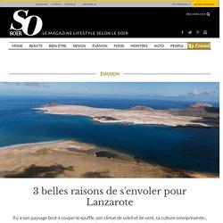 3 belles raisons de s'envoler pour Lanzarote