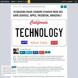 10 raisons pour l'Europe d'avoir peur des GAFA (Google, Apple, Facebook, Amazon) !