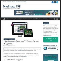 10 raisons de faire son TPE sous format magazine