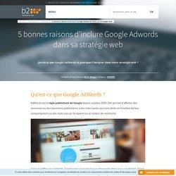 5 bonnes raisons d'inclure Google Adwords dans sa stratégie web - b2w