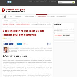 5 raisons pour ne pas créer un site internet pour son entreprise