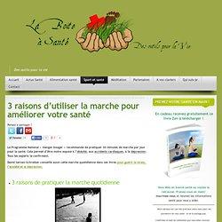 3 RAISONS D'UTILISER LA MARCHE POUR AMELIORER VOTRE SANTÉ
