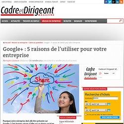 Google+ : 5 raisons de l'utiliser pour votre entreprise