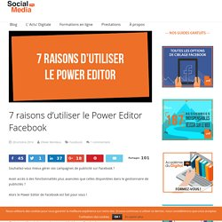 7 raisons d'utiliser le Power Editor Facebook - Social Media Pro