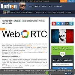 Toutes les bonnes raisons d'utiliser WebRTC dans vos projets