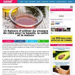 15 Raisons d'utiliser du vinaigre de cidre pour la beauté, la santé et la maison