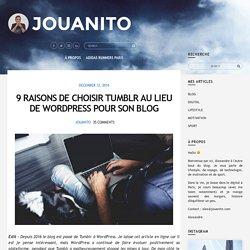 9 raisons de choisir Tumblr au lieu de WordPress pour son blog – Jouanito