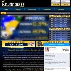 RajaAduQQ: Situs Judi Online, AduQQ, Situs Poker Online Terpercaya